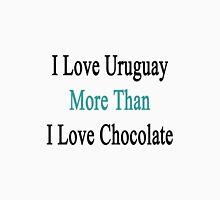 I Love Uruguay More Than I Love Chocolate  Unisex T-Shirt