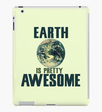 Earth is pretty awesome  iPad Case/Skin