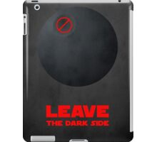 Leave the dark side iPad Case/Skin