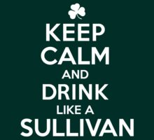 Amazing 'Keep Calm and Drink Like a Sullivan' T-shirts, Hoodies, Accessories and Gifts by Albany Retro