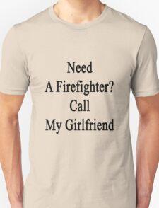 Need A Firefighter? Call My Girlfriend  T-Shirt
