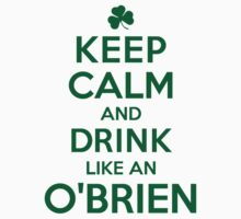 Must-Have 'Keep Calm and Drink Like an O'Brien' T-shirts, Hoodies, Accessories and Gifts T-Shirt
