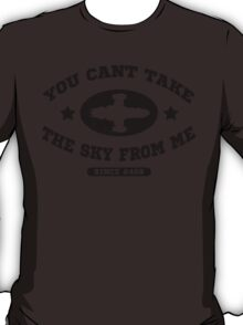 You Cant Take the Sky From Me T-Shirt