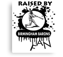 RAISED BY BIRMINGHAM BARONS FAN Canvas Print