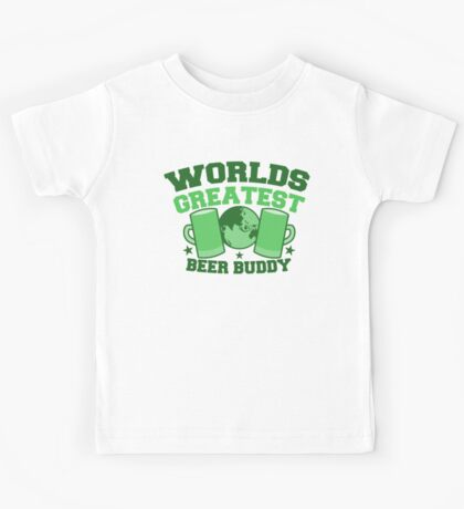 Worlds greatest BEER BUDDY (in green for St Patricks day!) Kids Tee