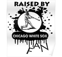 RAISED BY CHICAGO WHITE SOX FAN Poster
