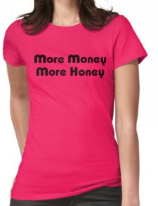 More Money More Honey Womens Fitted T-Shirt