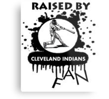 RAISED BY CLEVELAND INDIANS FAN Metal Print
