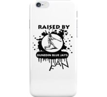 RAISED BY DUNEDIN BLUE JAYS FAN iPhone Case/Skin