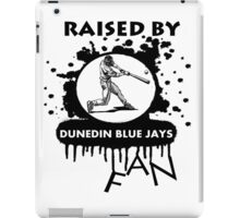 RAISED BY DUNEDIN BLUE JAYS FAN iPad Case/Skin