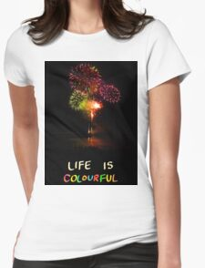 """Fireworks """"Life is colourful"""" Womens Fitted T-Shirt"""