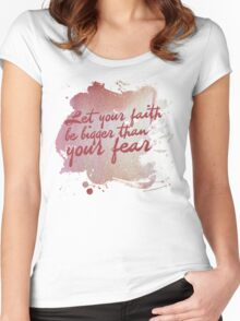 Let your faith be bigger than your fear Women's Fitted Scoop T-Shirt