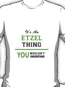 It's an ETZEL thing, you wouldn't understand !! T-Shirt