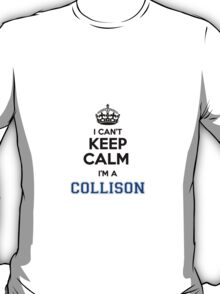 I cant keep calm Im a COLLISON T-Shirt