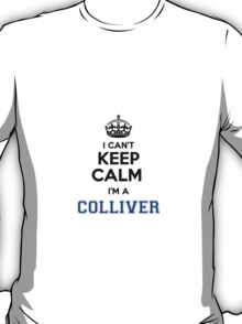 I cant keep calm Im a COLLIVER T-Shirt
