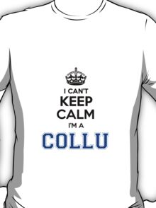 I cant keep calm Im a COLLU T-Shirt