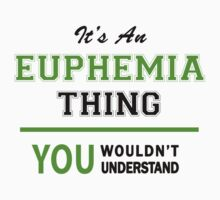 It's an EUPHEMIA thing, you wouldn't understand !! by itsmine