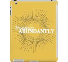 Exceeding Abundantly iPad Case/Skin