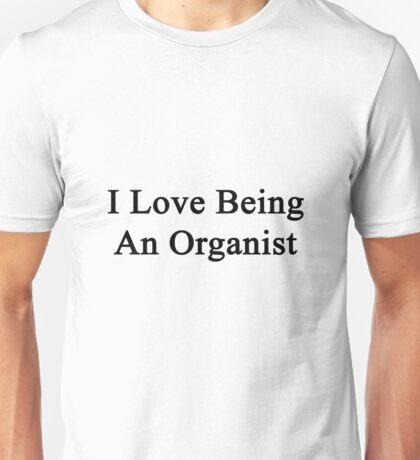 I Love Being An Organist  Unisex T-Shirt