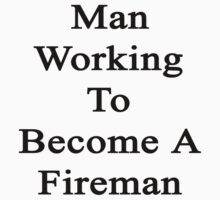Man Working To Become A Fireman  by supernova23