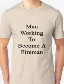 Man Working To Become A Fireman  T-Shirt