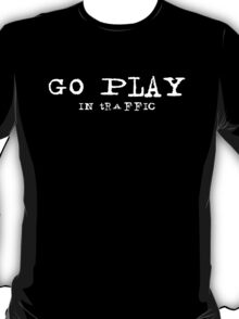 Go Play... T-Shirt
