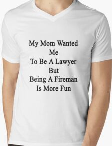 My Mom Wanted Me To Be A Lawyer But Being A Fireman Is More Fun  Mens V-Neck T-Shirt