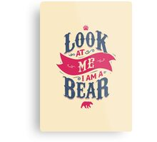 LOOK AT ME I AM A BEAR Metal Print