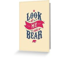 LOOK AT ME I AM A BEAR Greeting Card
