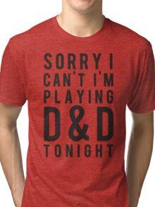 Sorry, D&D Tonight (Modern) Tri-blend T-Shirt