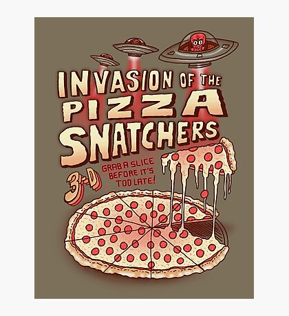 Invasion of the Pizza Snatchers Photographic Print