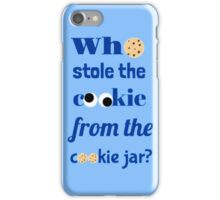 Who Stole The Cookie From The Cookie Jar? iPhone Case/Skin