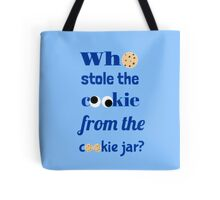 Who Stole The Cookie From The Cookie Jar? Tote Bag