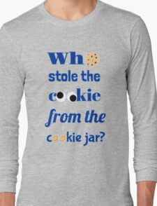 Who Stole The Cookie From The Cookie Jar? Long Sleeve T-Shirt