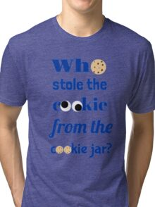 Who Stole The Cookie From The Cookie Jar? Tri-blend T-Shirt
