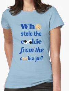 Who Stole The Cookie From The Cookie Jar? Womens Fitted T-Shirt