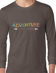 Adventure is Out There! Long Sleeve T-Shirt