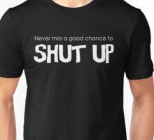 Shut Up.. Unisex T-Shirt