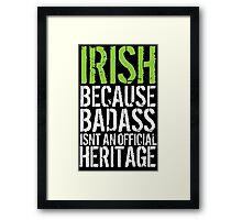 Hilarious 'Irish because Badass Isn't an Official Heritage' Tshirt, Accessories and Gifts Framed Print