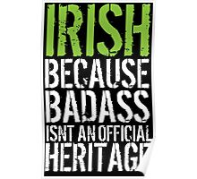Hilarious 'Irish because Badass Isn't an Official Heritage' Tshirt, Accessories and Gifts Poster