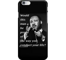 Martin Luther King: Would He Be Proud? iPhone Case/Skin