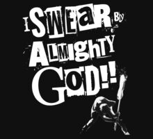 I SWEAR BY ALMIGHTY GOD! by PleaseBelieve