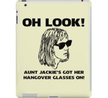 Aunt Jackie's Got Her Hangover Glasses On! iPad Case/Skin