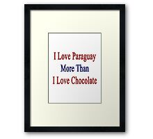 I Love Paraguay More Than I Love Chocolate  Framed Print