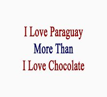 I Love Paraguay More Than I Love Chocolate  Unisex T-Shirt