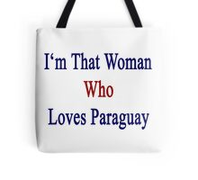 I'm That Woman Who Loves Paraguay  Tote Bag