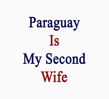 Paraguay Is My Second Wife  Unisex T-Shirt