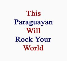This Paraguayan Will Rock Your World  Unisex T-Shirt