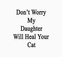 Don't Worry My Daughter Will Heal Your Cat  Unisex T-Shirt