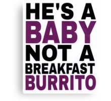 """He's a Baby, Not a Breakfast Burrito!"" Canvas Print"